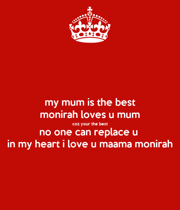 my mum is the best monirah loves u mum coz your the best no one can
