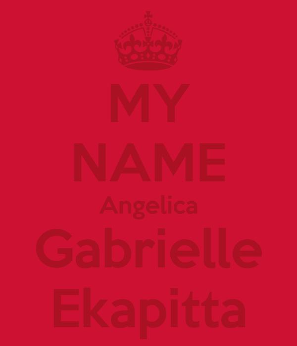 MY NAME Angelica Gabrielle Ekapitta