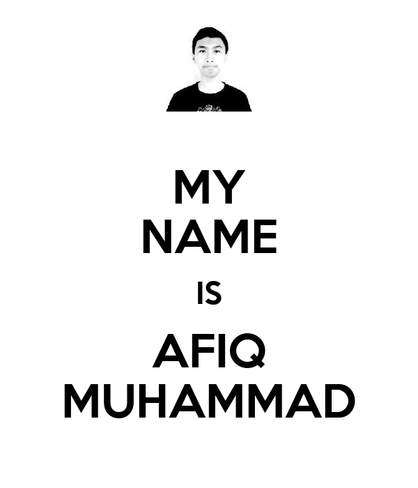 MY NAME IS AFIQ MUHAMMAD