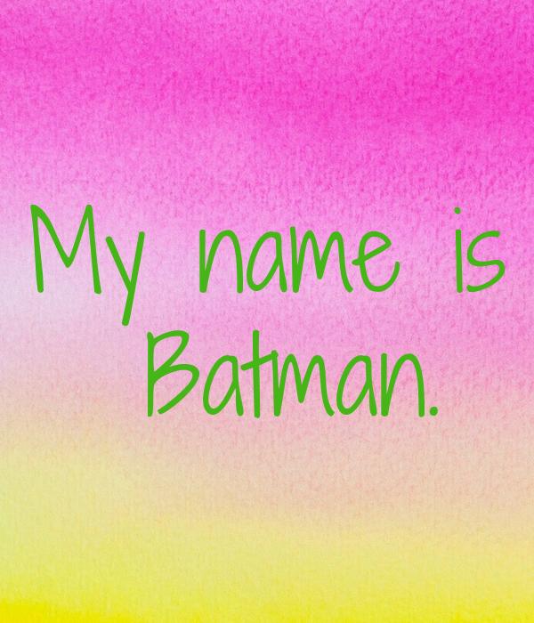 My name is  Batman.