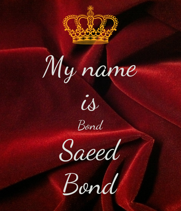 my name is bond saeed bond poster saeed keep calm o matic. Black Bedroom Furniture Sets. Home Design Ideas