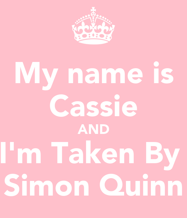 My name is Cassie AND I'm Taken By  Simon Quinn