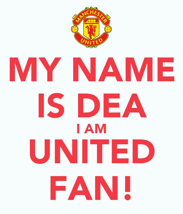 MY NAME IS DEA I AM UNITED FAN!