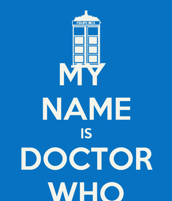 MY  NAME IS DOCTOR WHO