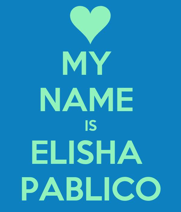 MY  NAME  IS ELISHA  PABLICO