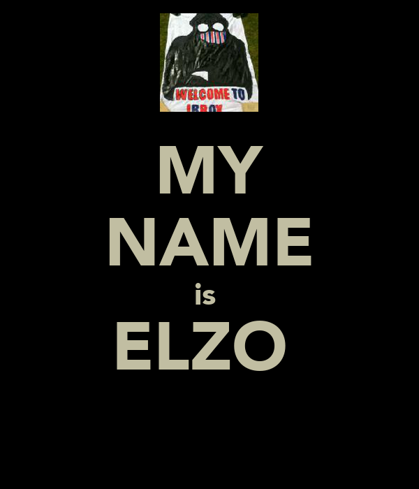 MY NAME is  ELZO