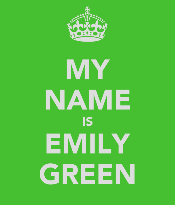 MY NAME IS EMILY GREEN