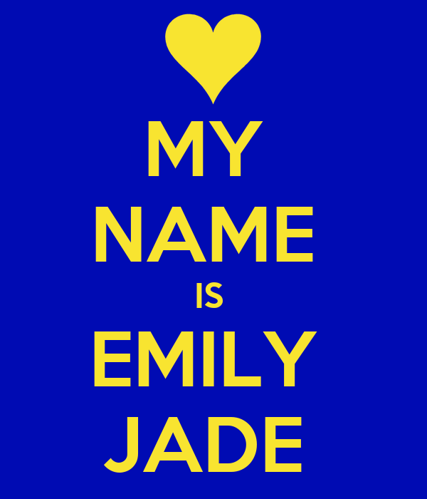 MY  NAME  IS  EMILY  JADE