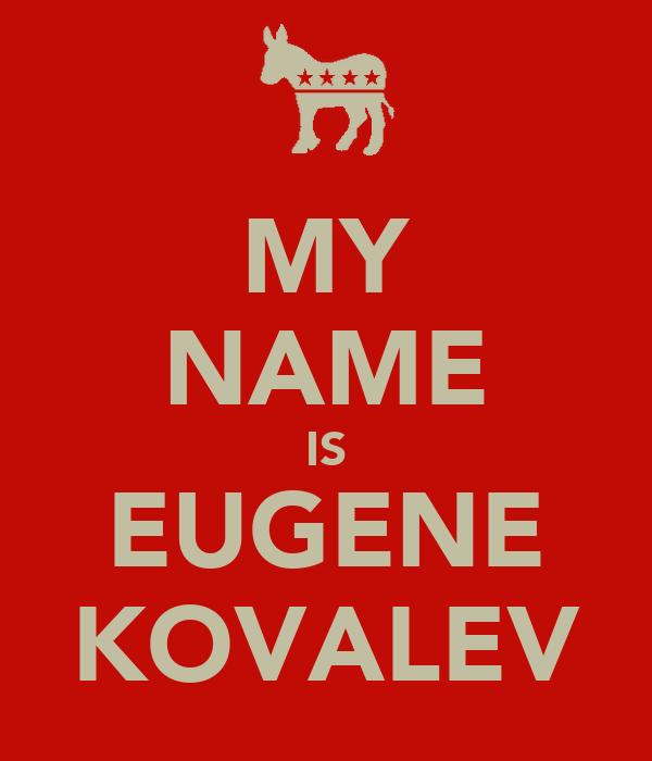 MY NAME IS EUGENE KOVALEV