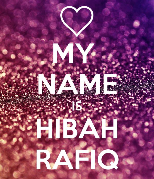 MY  NAME IS HIBAH RAFIQ
