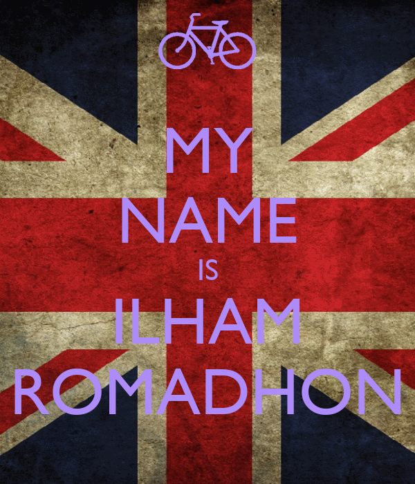 MY NAME IS ILHAM ROMADHON
