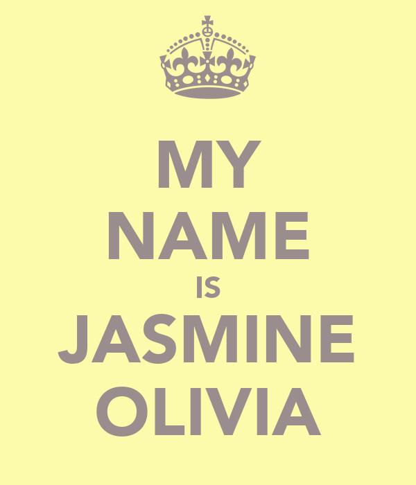 MY NAME IS JASMINE OLIVIA