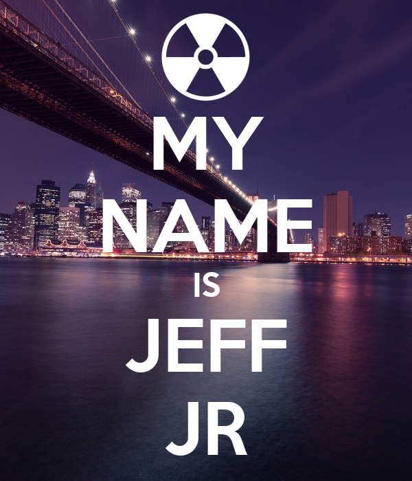 MY NAME IS JEFF JR
