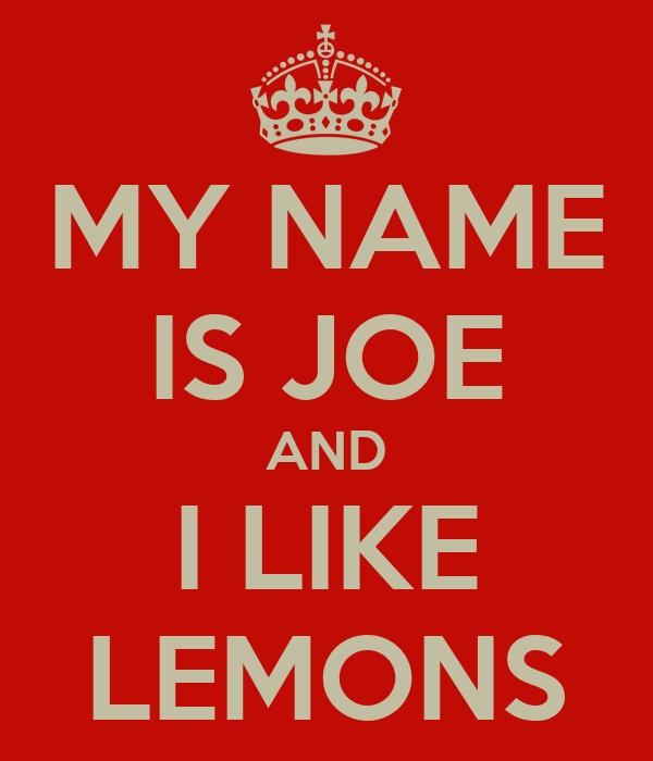 MY NAME IS JOE AND I LIKE LEMONS