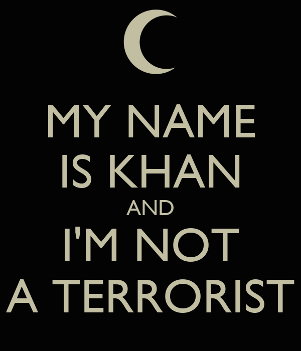 MY NAME IS KHAN AND I'M NOT A TERRORIST