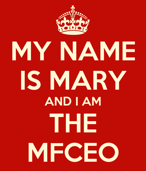 MY NAME IS MARY AND I AM THE MFCEO