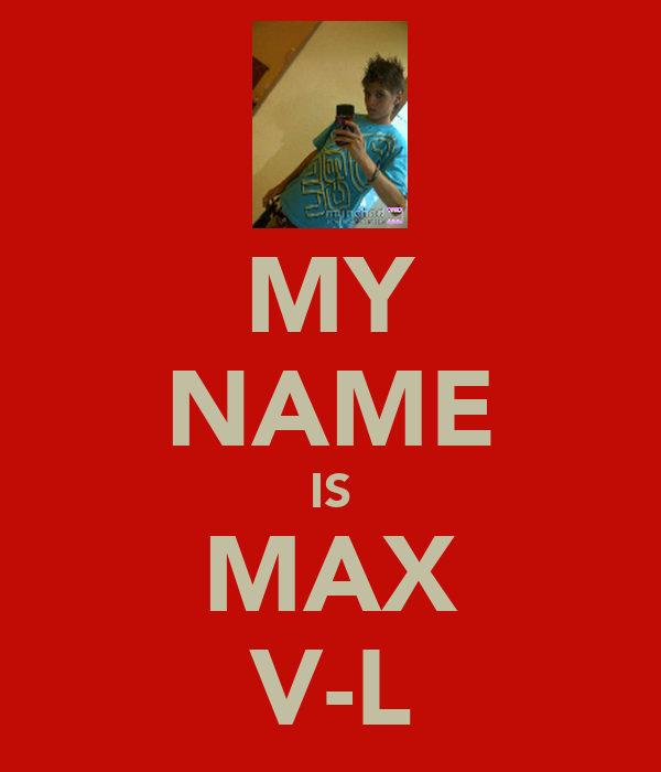 MY NAME IS MAX V-L