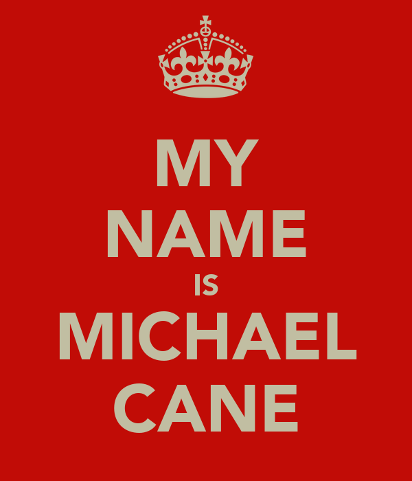MY NAME IS MICHAEL CANE
