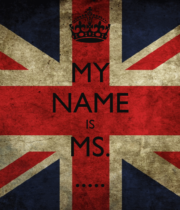 MY NAME IS MS. .....