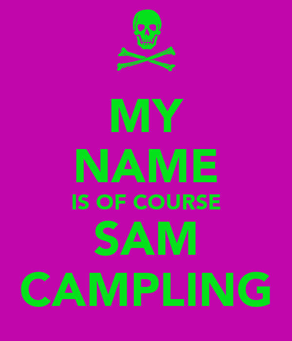 MY NAME IS OF COURSE SAM CAMPLING