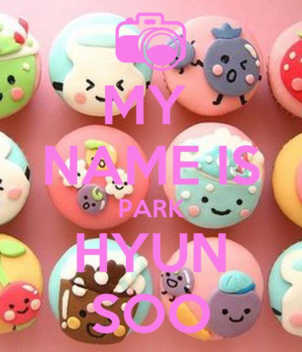 MY  NAME IS PARK HYUN SOO