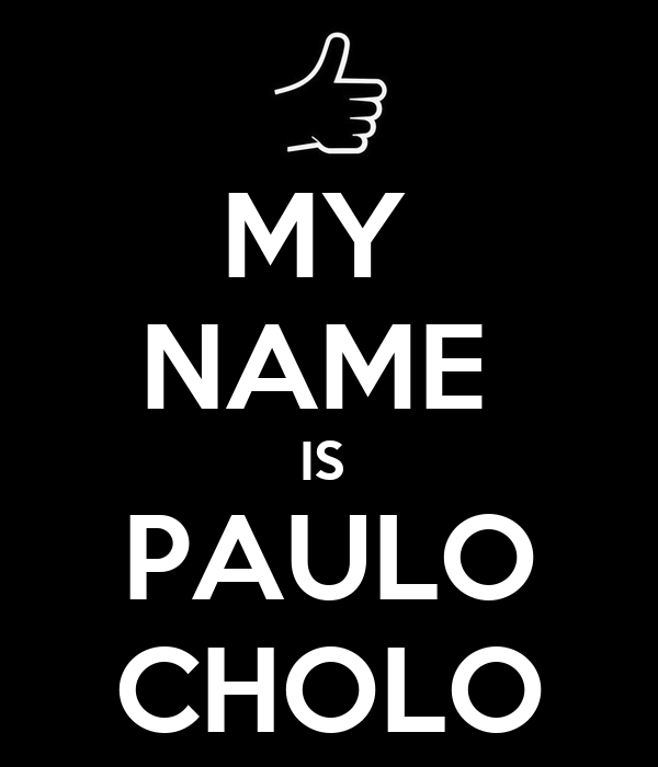 MY NAME IS PAULO CHOLO Poster | ASDASD | Keep Calm-o-Matic