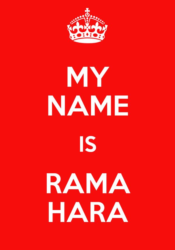 MY NAME IS RAMA HARA