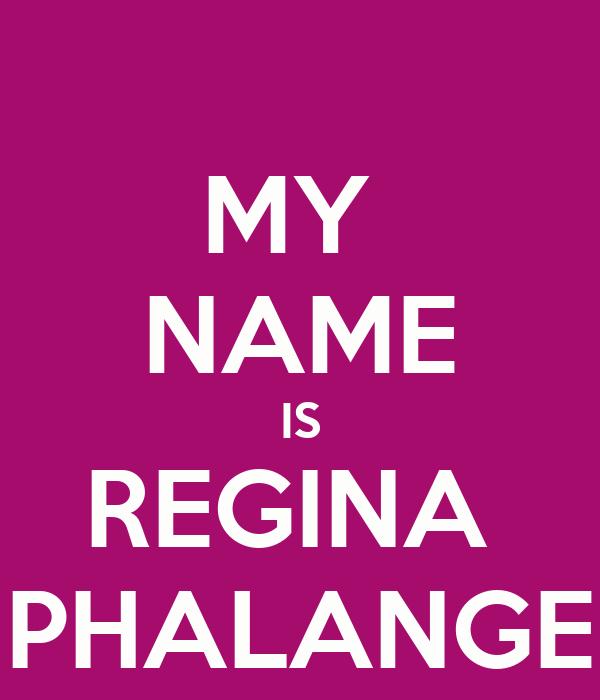 MY  NAME IS REGINA  PHALANGE