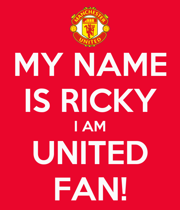 MY NAME IS RICKY I AM UNITED FAN!