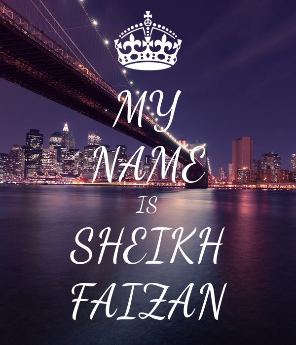 MY NAME IS SHEIKH FAIZAN
