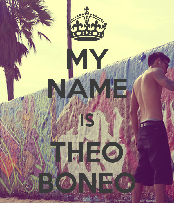 MY NAME IS THEO BONEO