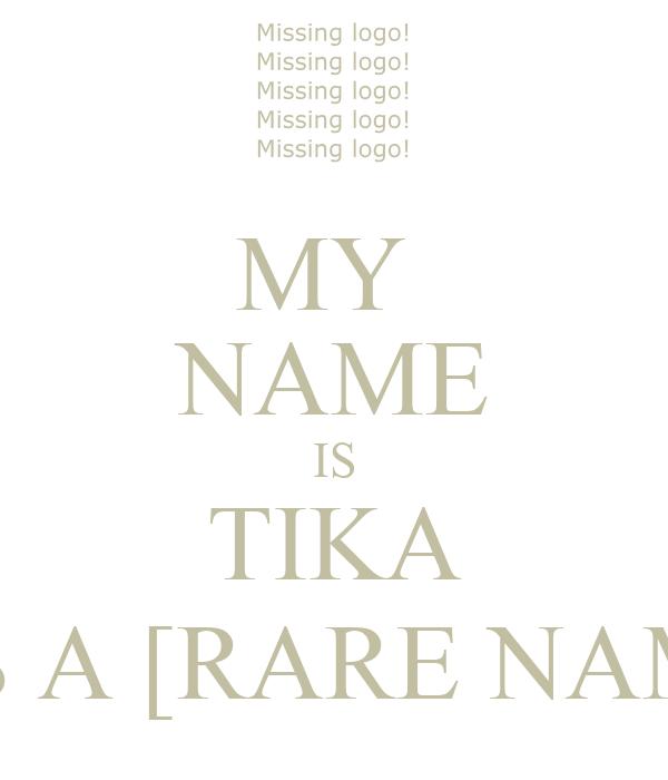 my name is tika it s a rare name poster tika keep calm o matic