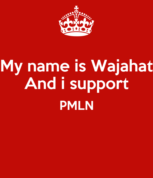 My name is Wajahat And i support PMLN