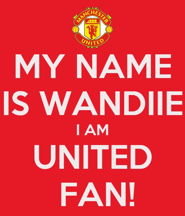 MY NAME IS WANDIIE I AM UNITED  FAN!