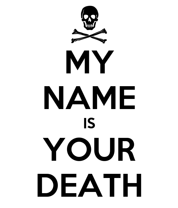 MY NAME IS YOUR DEATH