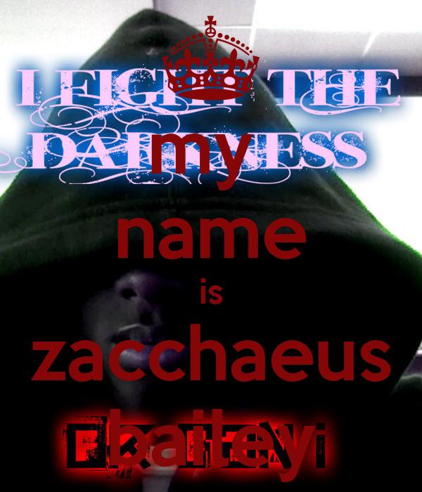 my  name is zacchaeus bailey