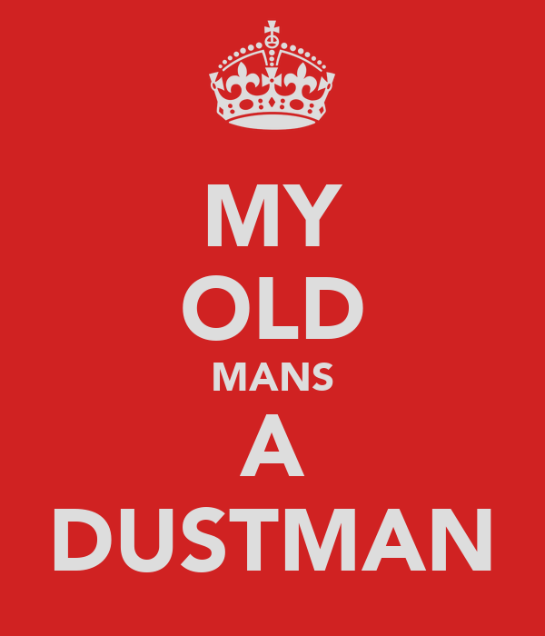 MY OLD MANS A DUSTMAN