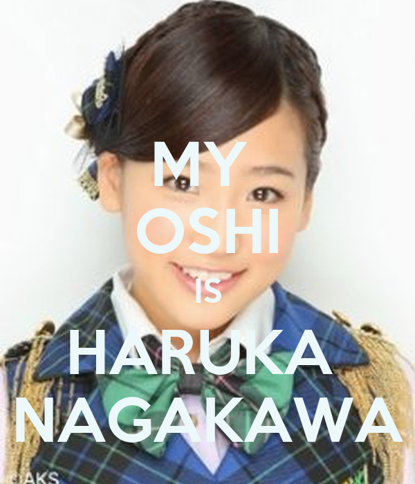 MY  OSHI IS HARUKA  NAGAKAWA