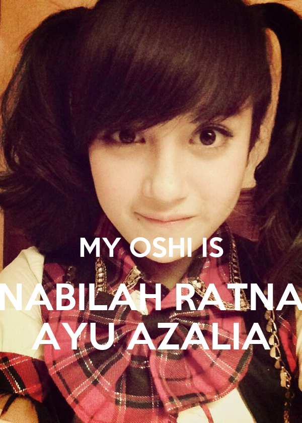 MY OSHI IS NABILAH RATNA AYU AZALIA