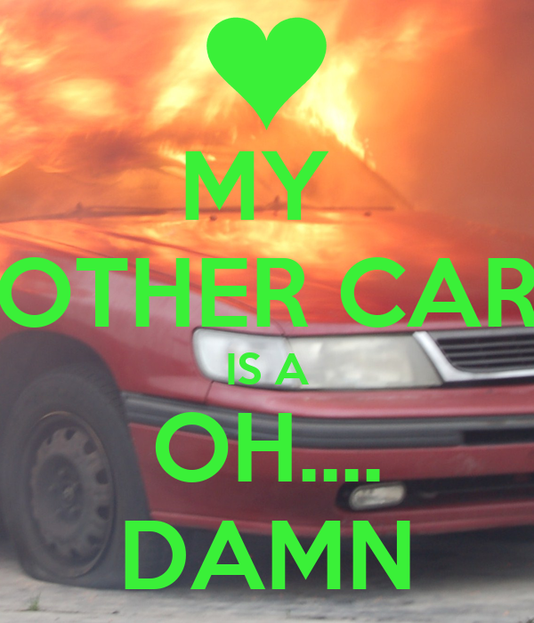 MY  OTHER CAR IS A OH.... DAMN