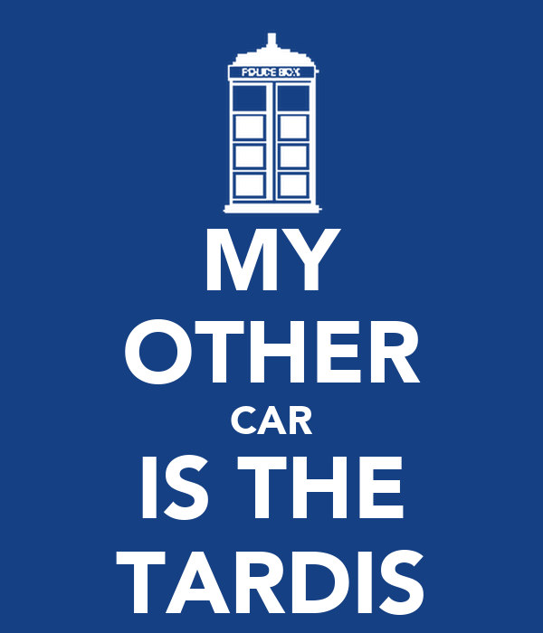 MY OTHER CAR IS THE TARDIS