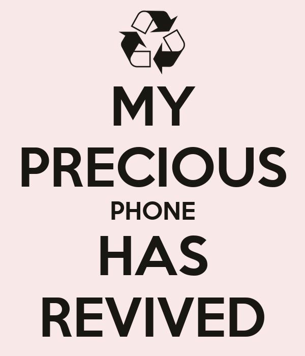 MY PRECIOUS PHONE HAS REVIVED