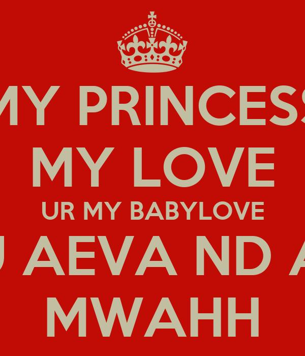 MY PRINCESS MY LOVE UR MY BABYLOVE I LOVE U AEVA ND ALWAYS MWAHH