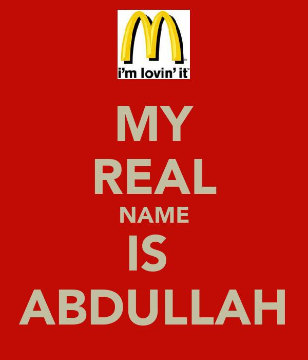 MY REAL NAME IS  ABDULLAH