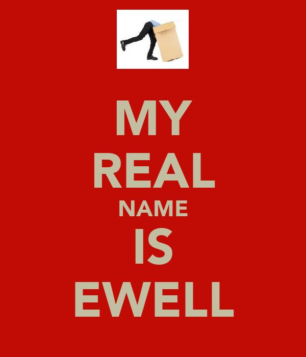 MY REAL NAME IS EWELL