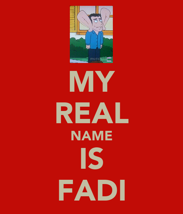 MY REAL NAME IS FADI