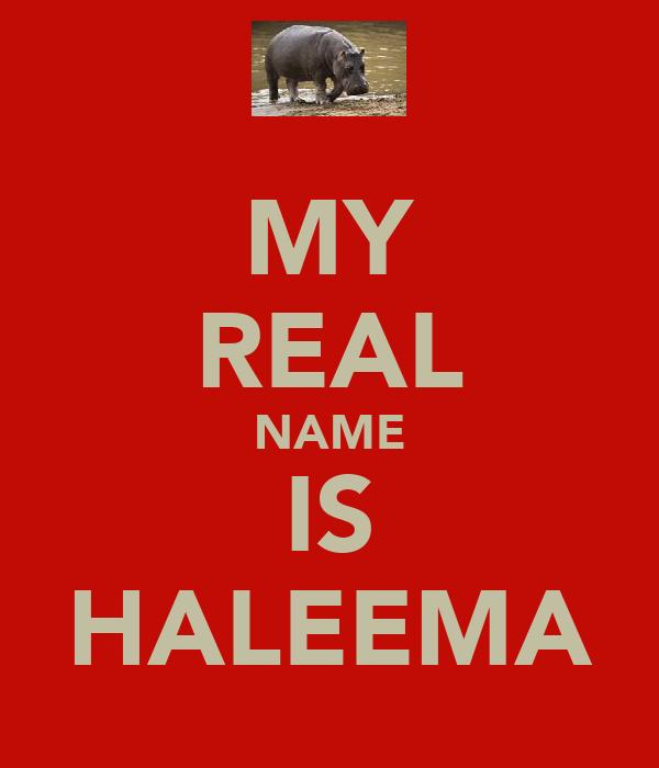 MY REAL NAME IS HALEEMA