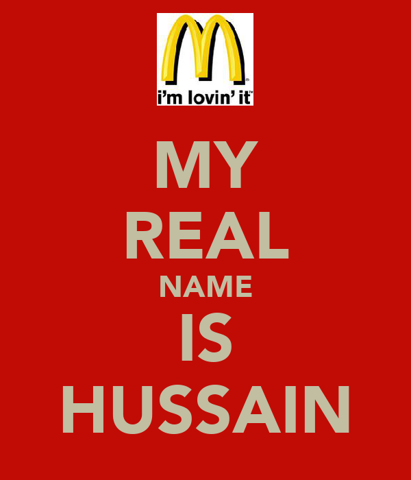 MY REAL NAME IS HUSSAIN