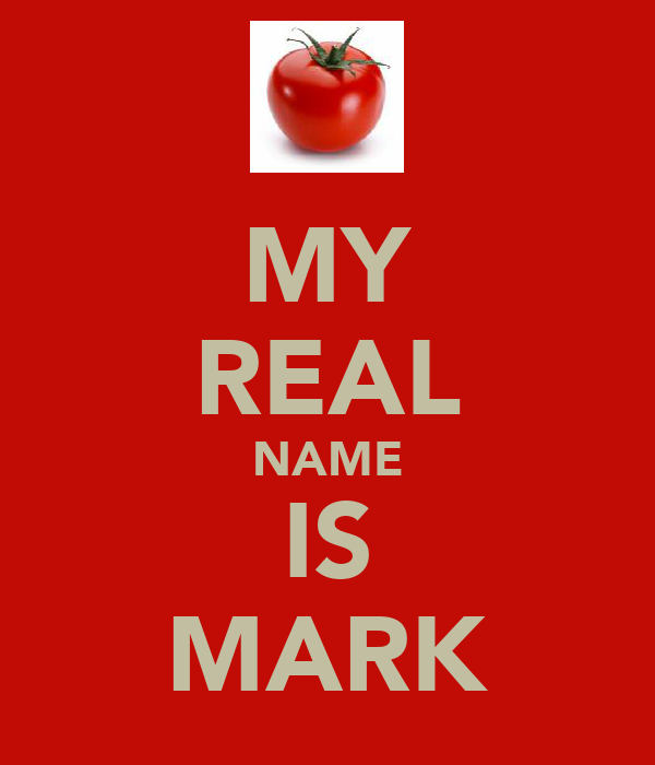 MY REAL NAME IS MARK