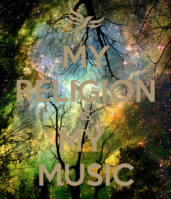MY RELIGION IS MY  MUSIC